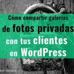Cómo compartir galerías de fotos privadas con tus clientes en WordPress