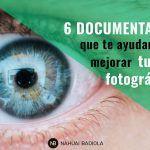 6 documentales que te ayudarán a mejorar tu ojo fotográfico
