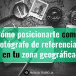 Cómo posicionarte como fotógrafo de referencia en tu zona geográfica