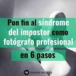 Pon fin al síndrome del impostor como fotógrafo profesional en 6 pasos