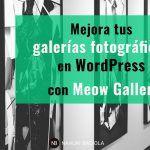 Mejora tus galerías fotográficas en WordPress con Meow Gallery