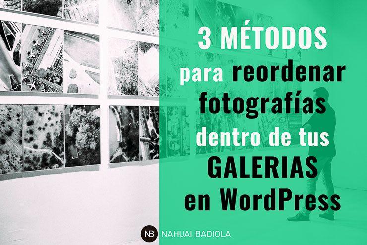 Métodos para reordenar fotografías dentro de tus galerías en WordPress