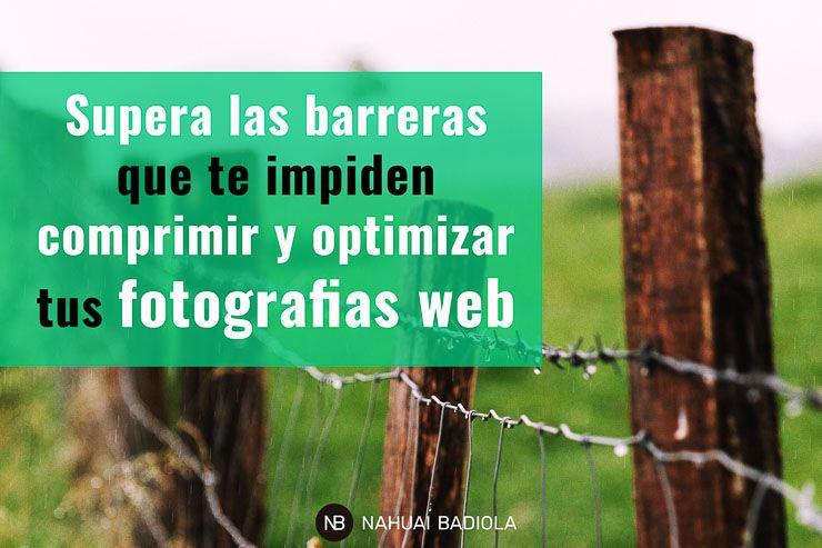 Supera las barreras que te impiden comprimir y optimizar tus fotografías web