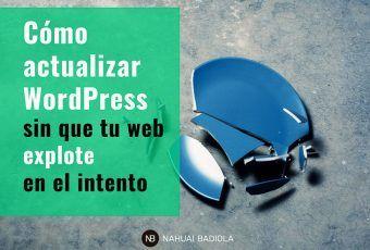 Cómo actualizar WordPress sin que tu web explote en el intento