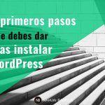 8 primeros pasos que debes dar tras instalar WordPress