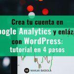 Crea tu cuenta en Google Analytics y enlázala con WordPress: tutorial en 4 pasos