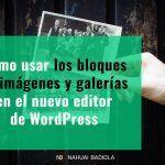 Cómo usar los bloques de imágenes y galerías en el nuevo editor de WordPress